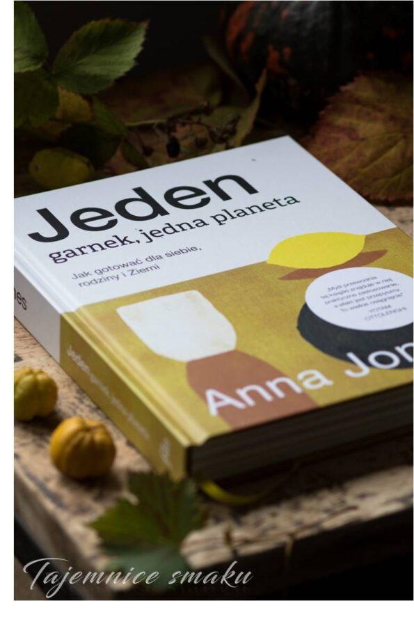 Jeden garnek, jedna planeta. Jak gotować dla siebie, rodziny i Ziemi - Anna Jones ksiażka kulinarna